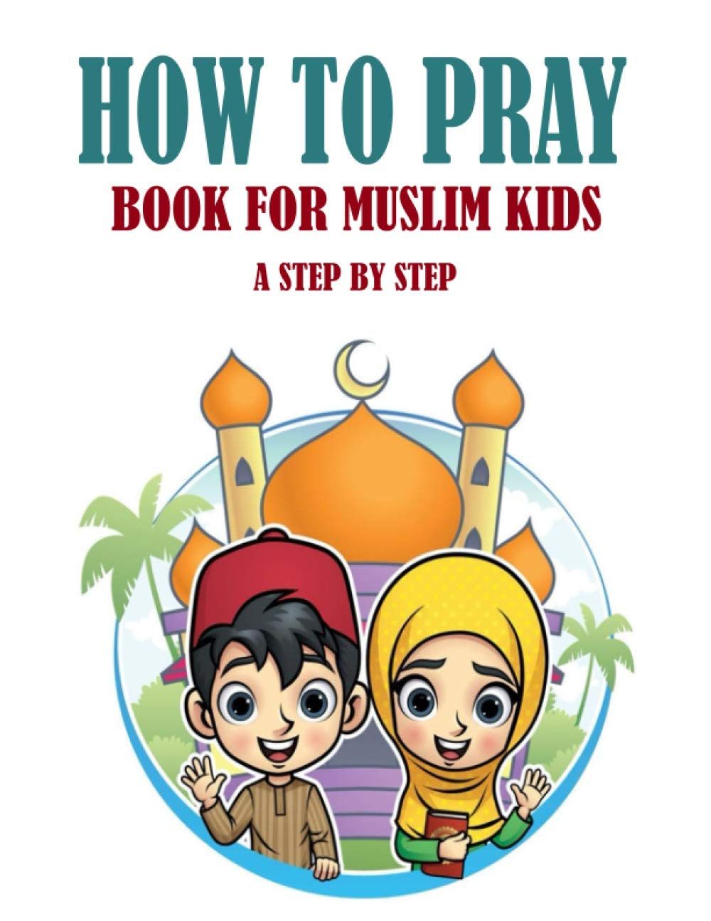 HOW TO PRAY BOOK FOR MUSLIM KIDS Book For Muslims Adults and Kids ...