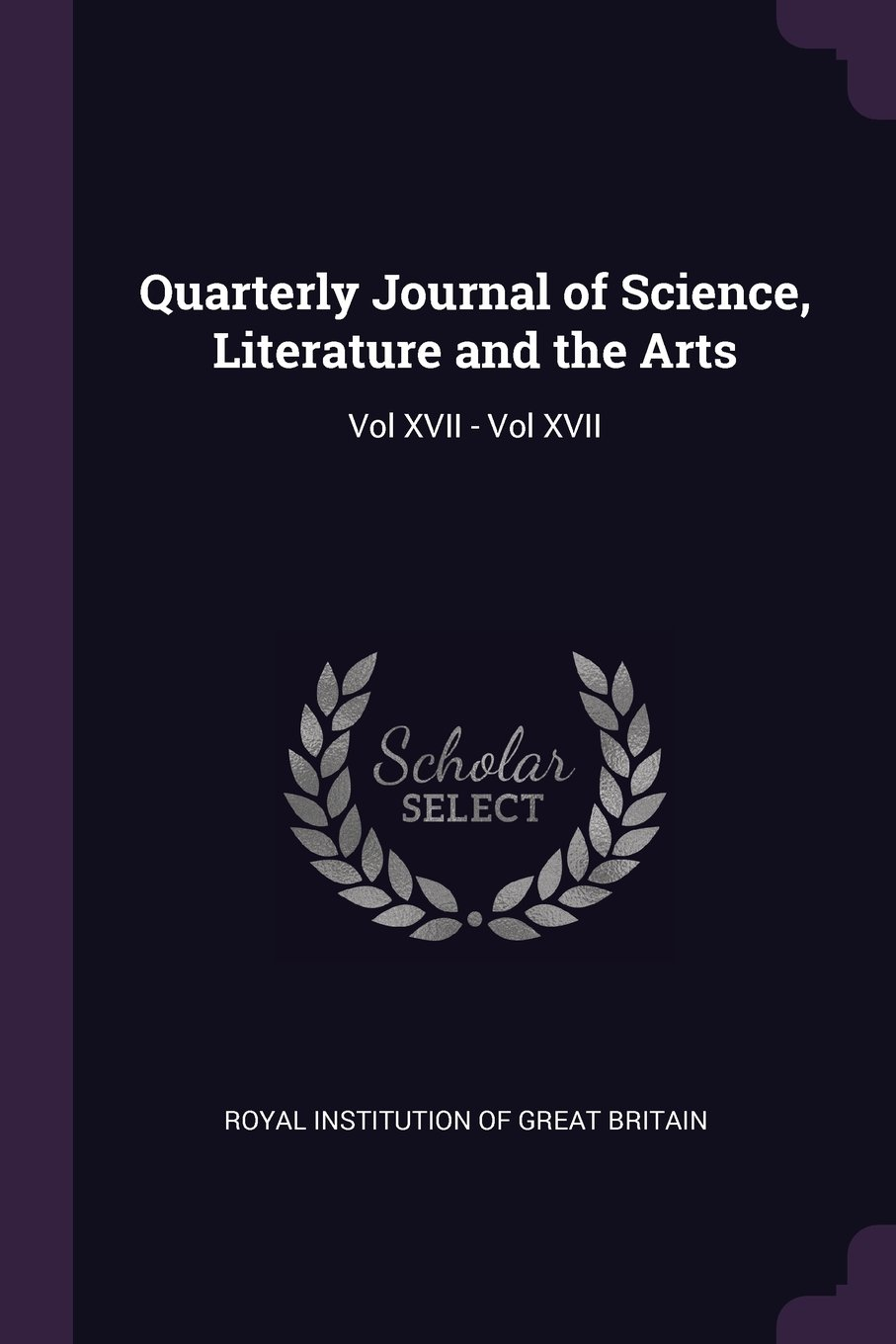 Quarterly Journal of Science, Literature and the Arts: Vol XVII - Vol XVII ebook