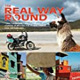 The Real Way Round: 1 year, 1 motorcycle, 1 man, 6 continents, 35 countries, 42,000 miles, 9 oil changes, 3 sets of tyres, and loads more ...