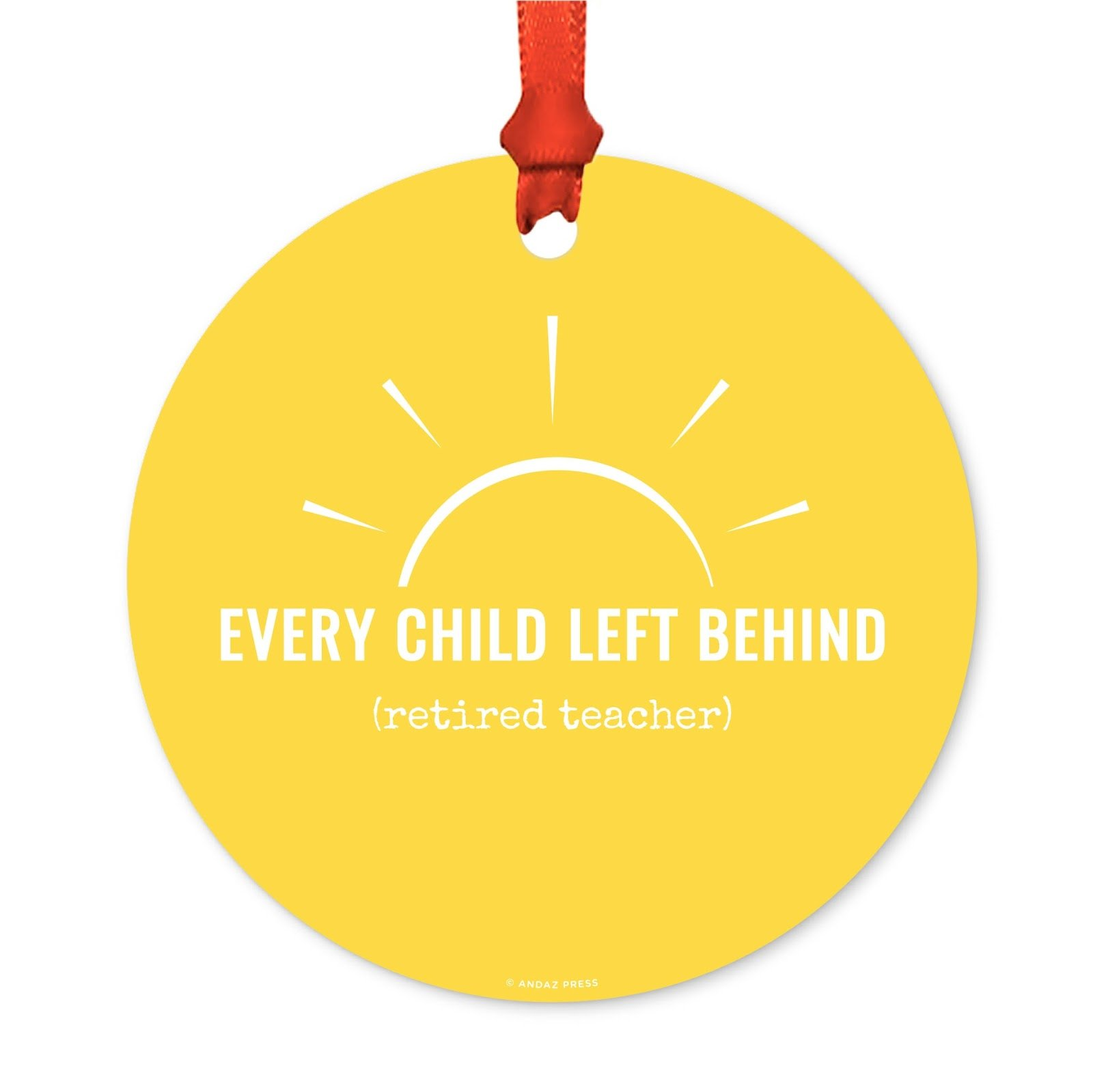 Andaz Press Teacher's Round Metal Christmas Ornament, Every Child Left Behind (Retired Teacher), 1-Pack, Includes Ribbon and Gift Bag, College Coach Retirement Birthday Gift Ideas