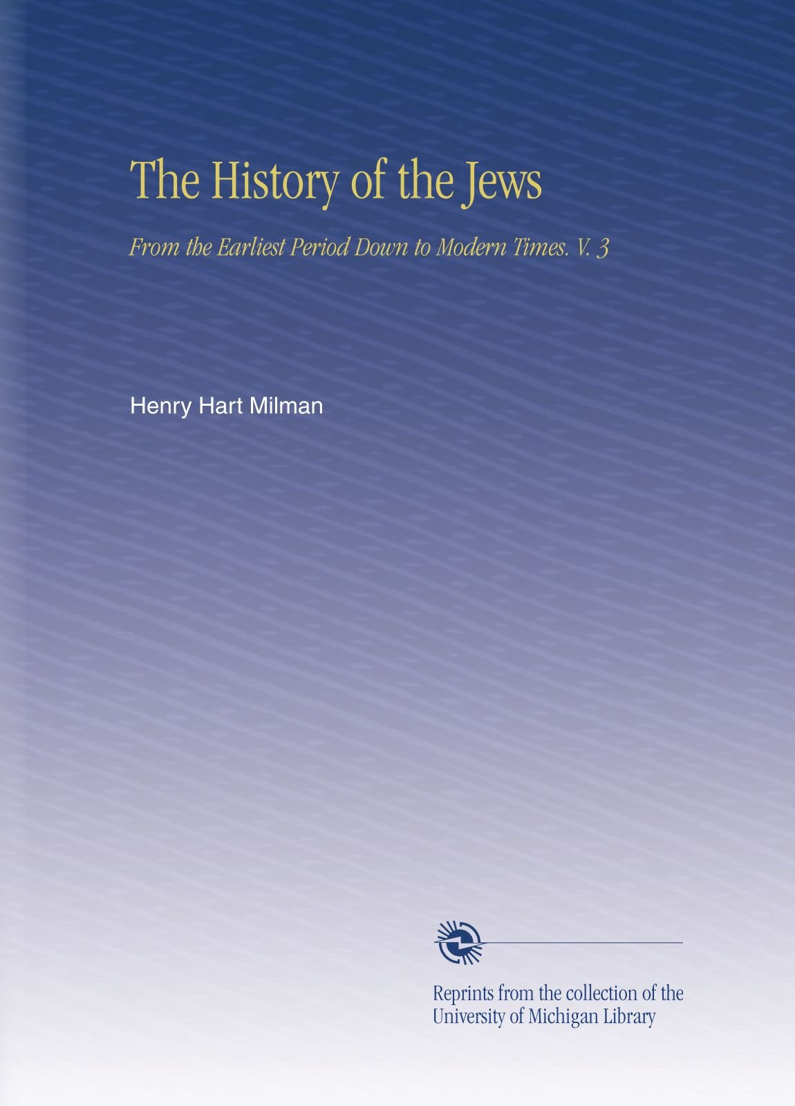 The History of the Jews: From the Earliest Period Down to Modern Times. V. 3 pdf epub