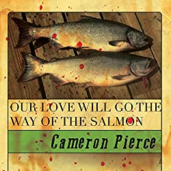 Our Love Will Go the Way of the Salmon