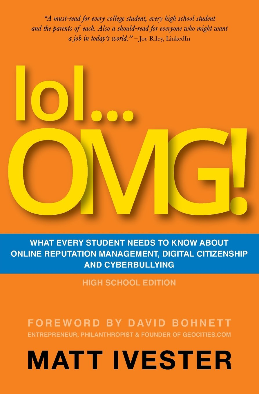 Read Online lol...OMG!: What Every Student Needs to Know About Online Reputation Management, Digital Citizenship, and Cyberbullying (High School Edition) PDF