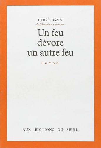 Hervé Bazin - Un feu dévore un autre feu