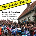 Tour of Flanders: The Inside Story: The Rocky Roads of the Ronde van Vlaanderen Audiobook by Les Woodland Narrated by Wyntner Woody