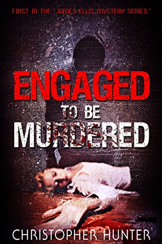 Book: Engaged To Be Murdered (The James Ellis Mystery Series Book 1) by Christopher Hunter