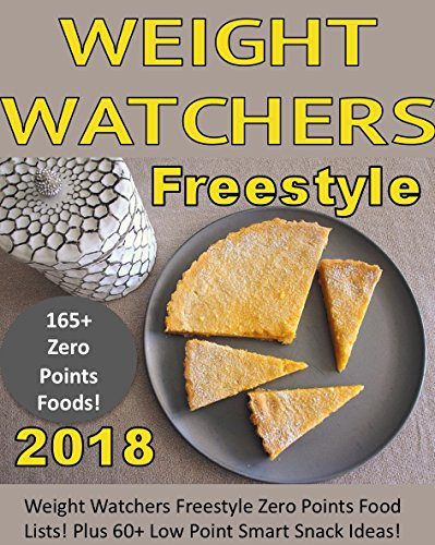 Weight Watchers Freestyle 2018: Smart Snacks! Over 165+ Zero Point Snacks Food List for Weight Watchers Freestyle! Plus 60+ Low Point Snack Ideas!