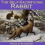 The Self-Sacrificing Rabbit | Nicolai Schedrin
