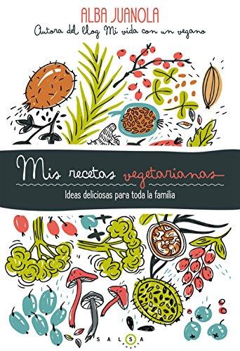 Mis recetas vegetarianas: Ideas deliciosas para toda la familia (Spanish Edition) by [