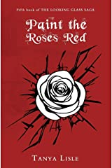 Paint the Roses Red (Looking Glass Saga) (Volume 5)
