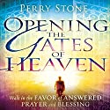 Opening the Gates of Heaven: Walk in the Favor of Answered Prayer and Blessing Audiobook by Perry Stone Narrated by Tim Lundeen