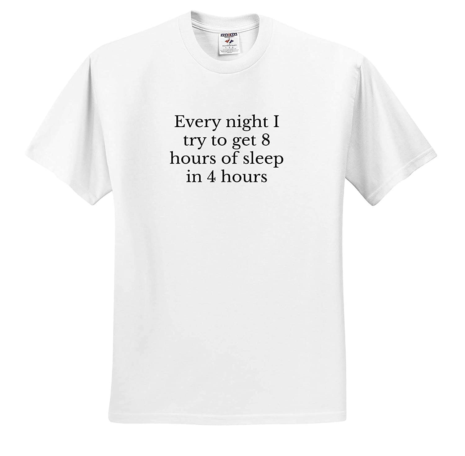 Image of Every Night I Try to Get 8 Hours of Sleep in 4 Hours Quote T-Shirts 3dRose Gabriella B Quote
