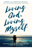 Loving God, Loving Myself: Finding the Heart of the Father in Our Daily Lives