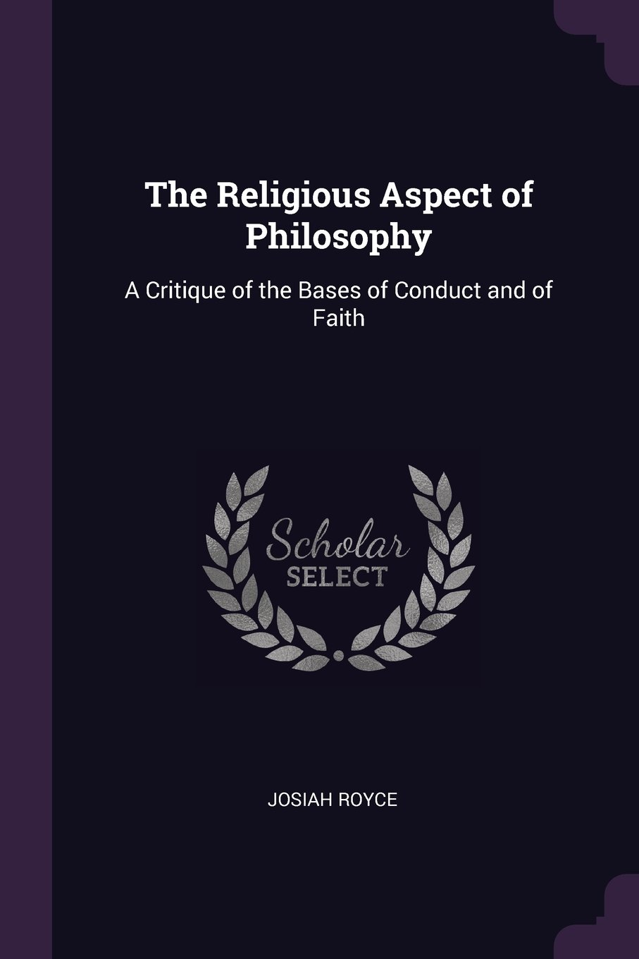 Download The Religious Aspect of Philosophy: A Critique of the Bases of Conduct and of Faith ebook