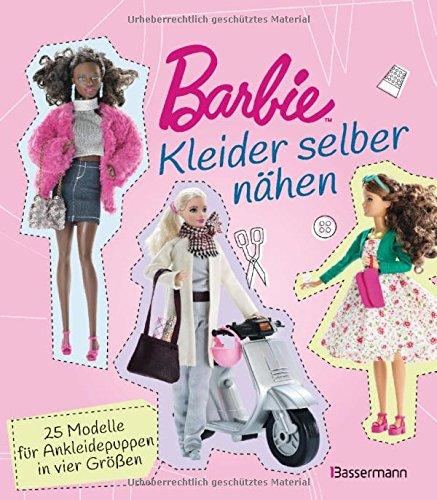 Barbie. Kleider selber nähen: 25 Modelle für Ankleidepuppen in vier ...