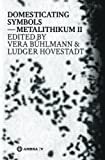 Domesticating Symbols : Metalithikum II, Applied Virtuality, Vol. 2, , 3990435582