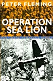 Operation Sea Lion - An account of the German preparations and the British counter-measures by Peter Fleming (1-Jan-2003) Paperback