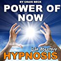 Power of Now: Life Mastery Hypnosis Speech by Craig Beck Narrated by Craig Beck
