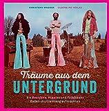 Träume aus dem Untergrund: Als BBeatfans, Hippies und Folkfreaks Baden-Württemberg aufmischten