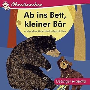 Ab ins Bett, kleiner Bär und andere Gute-Nacht-Geschichten Hörspiel