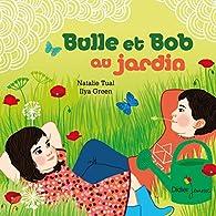 Bulle et Bob au jardin par Natalie Tual