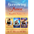 Borrowing Amor: Books 1-3 (Borrowing Amor Boxed Set Book 1)