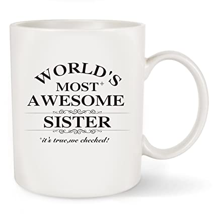 Christmas Gift Ideas For Him Amazon.Birthday Gifts Idea For Sister Coffee Mug World S Most Awesome Sister Unique Christmas Gift Or Birthday Presents Ceramic Tea Cup White