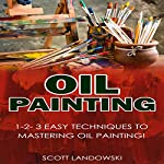 Oil Painting:  1-2-3 Easy Techniques to Mastering Oil Painting! | Scott Landowski