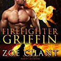Firefighter Griffin: Fire & Rescue Shifters Series, Book 3 Audiobook by Zoe Chant Narrated by Lucy Rivers