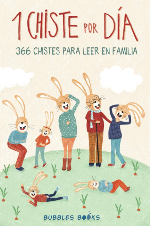 1 Chiste por día - 366 chistes para leer en familia: Chistes infantiles de humor apto para niños y niñas. Divertidos y fáciles de entender para echar ... (Un día sin una
