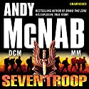Seven Troop Audiobook by Andy McNab Narrated by Paul Thornley