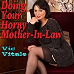 Doing Your Horny Mother-in-Law | Vic Vitale
