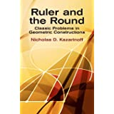 Ruler and the Round: Classic Problems in Geometric Constructions