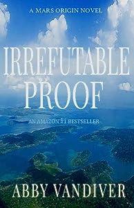 "Irrefutable Proof (Mars Origin ""I"" Series Book 2)"
