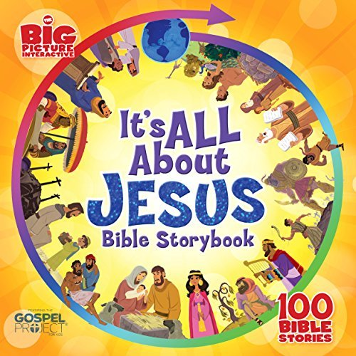 It's All About Jesus Bible Storybook (padded): 100 Bible Stories (The Big Picture Interactive / The Gospel Project) by B&H Kids Editorial Staff (2016-10-15)