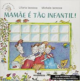 Resultado de imagem para livro mamãe é tão infantil  liliana iacocca atividades
