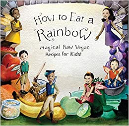 How To Eat A Rainbow Magical Raw Vegan Recipes For Kids