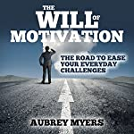 The Will of Motivation: The Road to Ease Your Everyday Challenges | Aubrey Myers