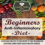 Beginners Anti-Inflammatory Diet: The Essential Kitchen Series, Book 49 | Sarah Sophia