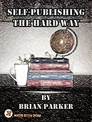 Self-Publishing the Hard Way: A Guide for New Authors