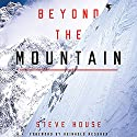 Beyond the Mountain Audiobook by Reinhold Messner - foreword, Steve House Narrated by Steve House