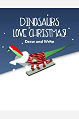 Dinosaurs Love Christmas Kids' Draw and Write Journal: A fun loving brachiosaurus makes this an ideal cover for a children's sketch pad with room to ... or on the back cover to see the inner pages. Paperback