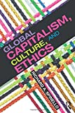 img - for Global Capitalism, Culture, and Ethics book / textbook / text book