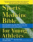 The Sports Medicine Bible for Young Athletes, Lyle J. Mitcheli and Lyle Micheli, 1570717109