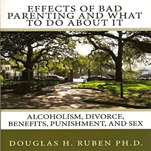 Effects of Bad Parenting and What to Do About It Audiobook