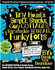 Tiny Houses, Simple Shacks, Cozy Cottages, Ramshackle Retreats, Funky Forts: And Whatever the Heck Else We Could Squeeze in Here