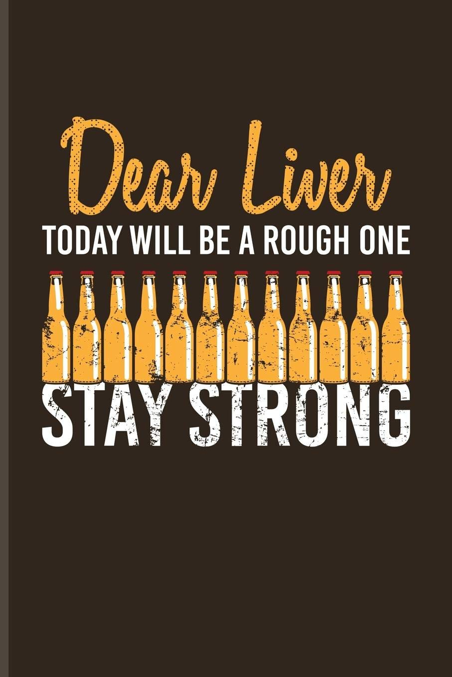 Dear Liver Today Will Be A Rough One Stay Strong: Funny Beer ...