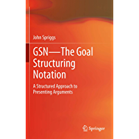 GSN - The Goal Structuring Notation: A Structured Approach to Presenting Arguments