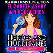 Heroes and Hurricanes: A Danger Cove Cocktail Mystery: Danger Cove Mysteries, Book 13 | Nicole Leiren, Elizabeth Ashby