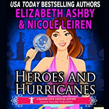 Heroes and Hurricanes: A Danger Cove Cocktail Mystery: Danger Cove Mysteries, Book 13 Audiobook by Elizabeth Ashby, Nicole Leiren Narrated by Karen Gundersen